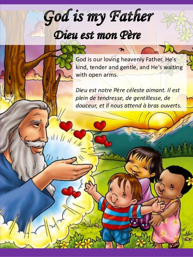 God is our loving heavenly Father. He's kind, tender and gentle, and He's waiting with open arms. Dieu est notre Père céle...