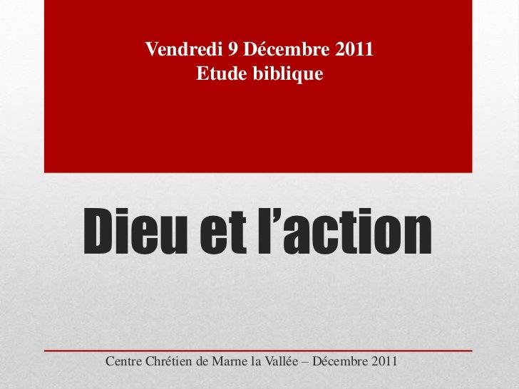 Vendredi 9 Décembre 2011            Etude bibliqueDieu et l'action Centre Chrétien de Marne la Vallée – Décembre 2011