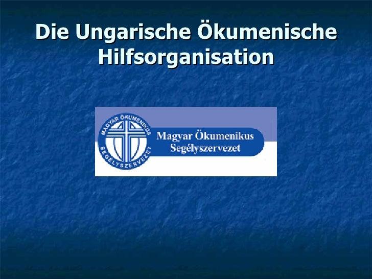 Die Ungarische Ökumenische Hilfsorganisation