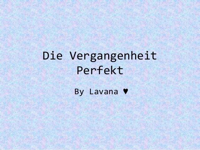 Die Vergangenheit Perfekt By Lavana ♥
