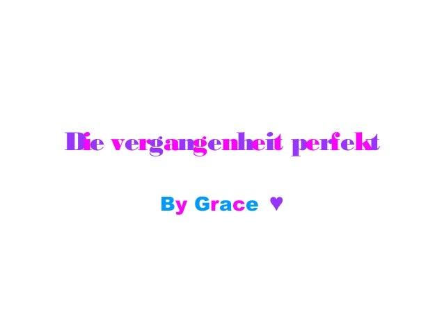 Die vergangenheit perfekt By Grace ♥