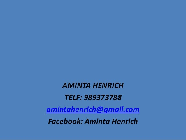 AMINTA HENRICH TELF: 989373788 amintahenrich@gmail.com Facebook: Aminta Henrich