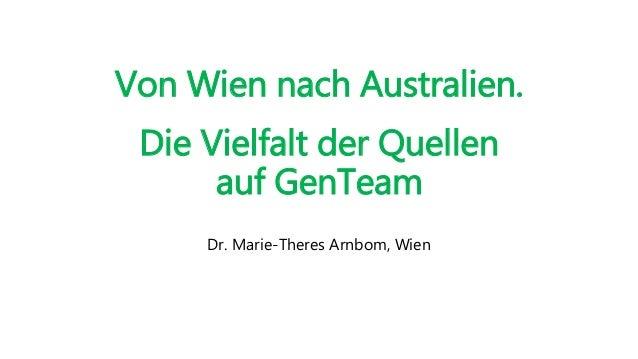 Von Wien nach Australien. Die Vielfalt der Quellen auf GenTeam Dr. Marie-Theres Arnbom, Wien