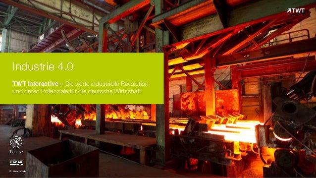 Industrie 4.0 TWT Interactive – Die vierte industrielle Revolution und deren Potenziale für die deutsche Wirtschaft © www...