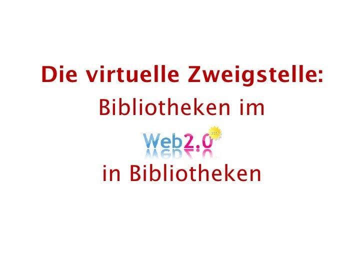 Die virtuelle Zweigstelle:          Bibliotheken im               in Bibliotheken   19.04.2010          Die virtuelle Zwei...