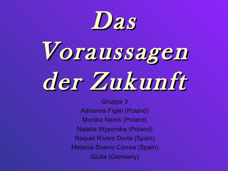 DasVoraussagender Zukunft            Gruppe 3    Adrianna Figiel (Poland)     Monika Nemś (Poland)   Natalia Wyporska (Pol...