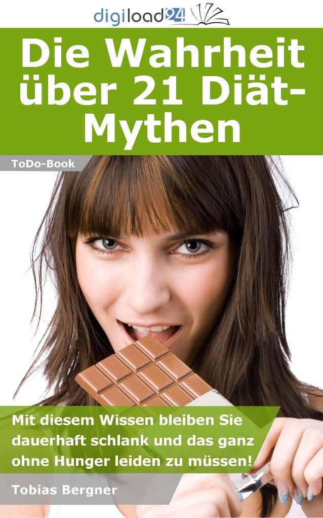 Copyright © 2013 digiload24 Die Wahrheit über 21 Diät-Mythen | Tobias Bergner | Seite 1 Inhaltsverzeichnis 1. Einleitung 2...