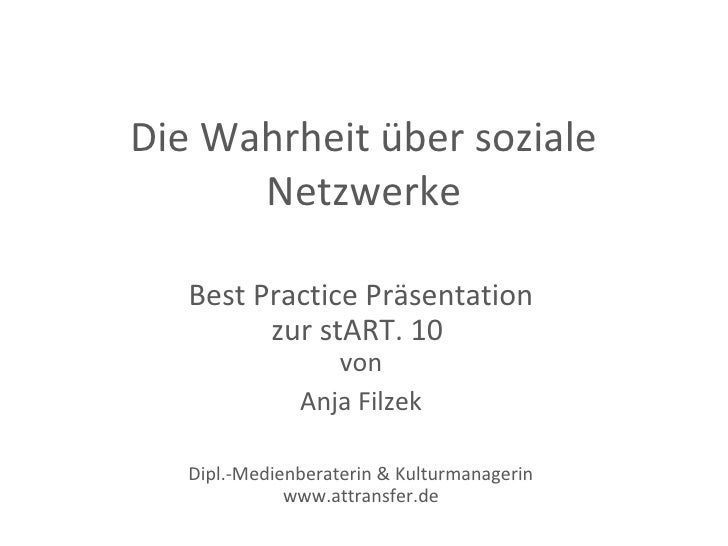 Die Wahrheit über soziale       Netzwerke     Best Practice Präsentation          zur stART. 10                   von     ...