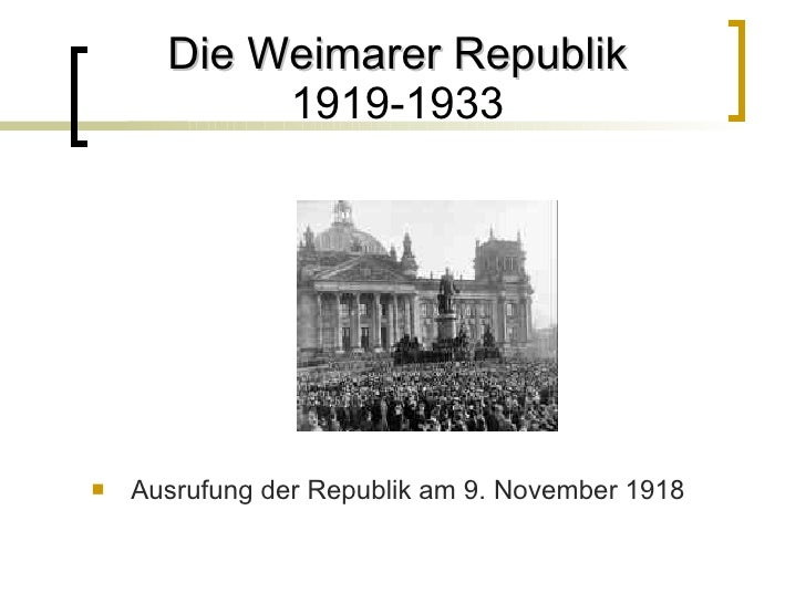 Die Weimarer Republik 1919-1933 <ul><li>Ausrufung der Republik am 9. November 1918 </li></ul>
