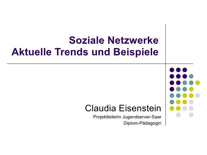 Soziale Netzwerke Aktuelle Trends und Beispiele Claudia Eisenstein Projektleiterin Jugendserver-Saar Diplom-Pädagogin