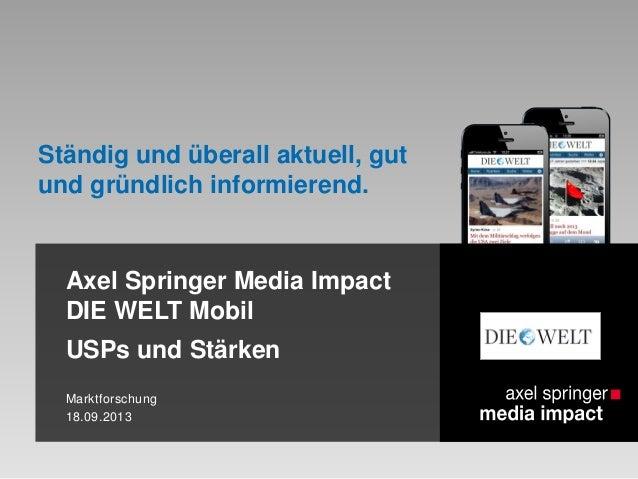 Axel Springer Media Impact DIE WELT Mobil USPs und Stärken Marktforschung 18.09.2013 Ständig und überall aktuell, gut und ...