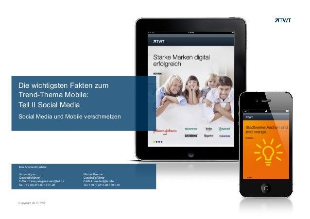 Die wichtigsten Fakten zum Trend-Thema Mobile: Teil II Social Media Social Media und Mobile verschmelzen  Ihre Ansprechpar...