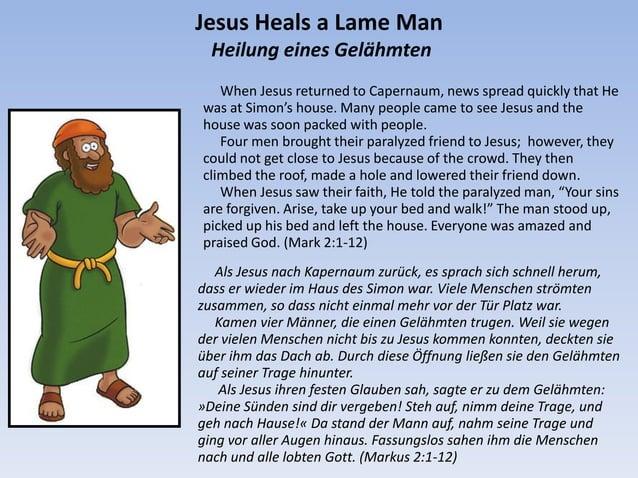 Jesus Heals a Lame Man Heilung eines Gelähmten When Jesus returned to Capernaum, news spread quickly that He was at Simon'...