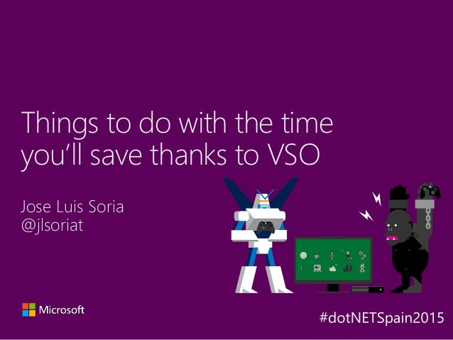 Jose Luis Soria @jlsoriat Things to do with the time you'll save thanks to VSO Y A X B