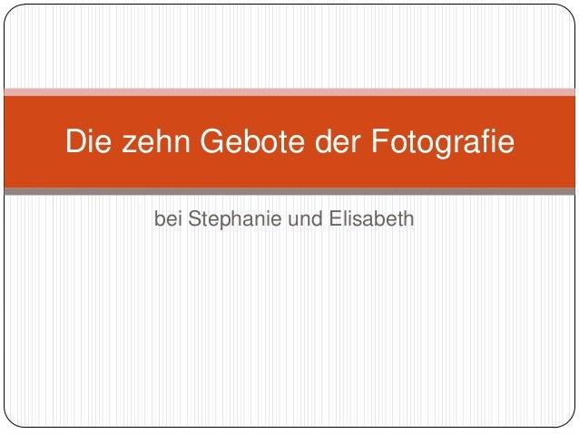 Die zehn Gebote der Fotografie     bei Stephanie und Elisabeth