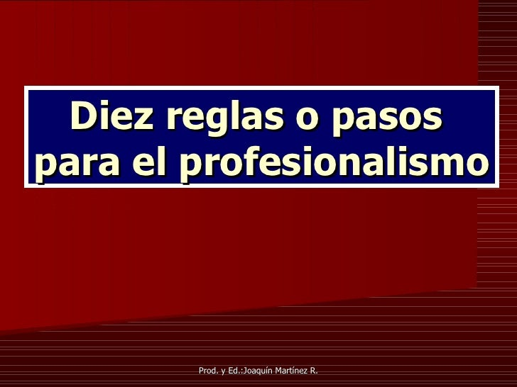 Diez reglas o pasos  para el profesionalismo
