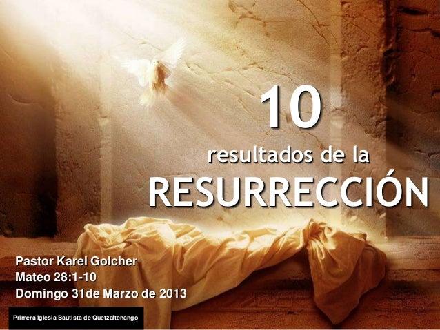 10                                               resultados de la                                             RESURRECCIÓN...