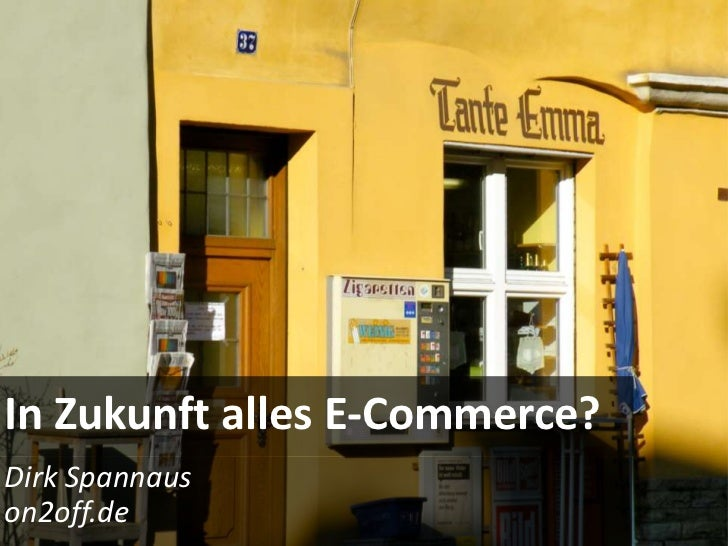 In Zukunft alles E-Commerce?Dirk Spannauson2off.de
