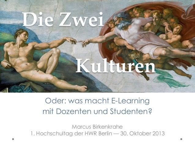 Die Zwei          Kulturen Oder: was macht E-Learning mit Dozenten und Studenten? Marcus Birkenkrahe 1. Hochschul...