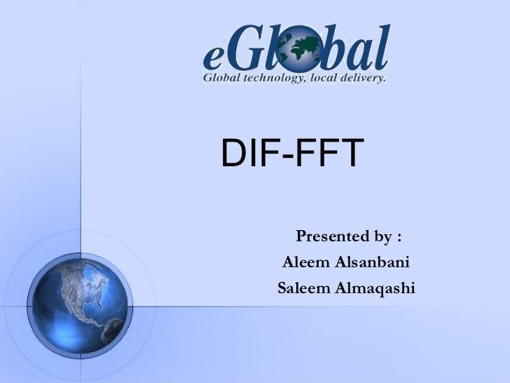 DIF-FFT    Presented by :   Aleem Alsanbani  Saleem Almaqashi