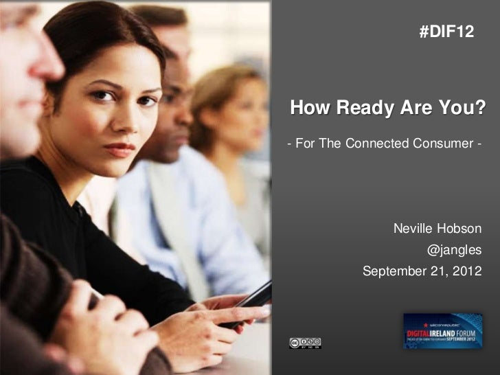 #DIF12How Ready Are You?- For The Connected Consumer -                Neville Hobson                     @jangles         ...