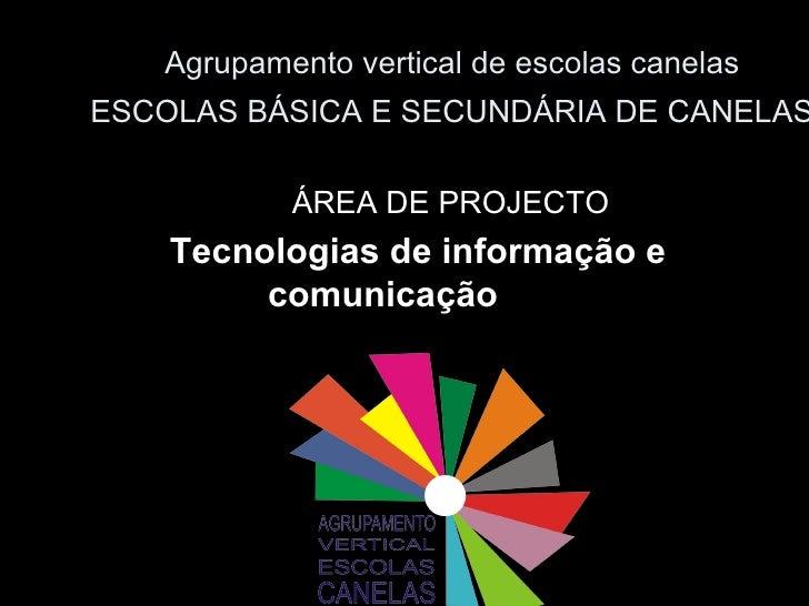 Agrupamento vertical de escolas canelas ESCOLAS BÁSICA E SECUNDÁRIA DE CANELAS <ul><li>ÁREA DE PROJECTO </li></ul><ul><li>...