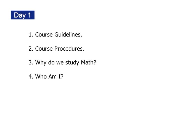 1. Course Guidelines.  2. Course Procedures.  3. Why do we study Math?  4. Who Am I?