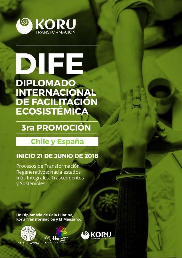 DIFEDIPLOMADO INTERNACIONAL DE FACILITACIÓN ECOSISTÉMICA Un Diplomado de Gaia U latina, Koru Transformación y El Manzano. ...