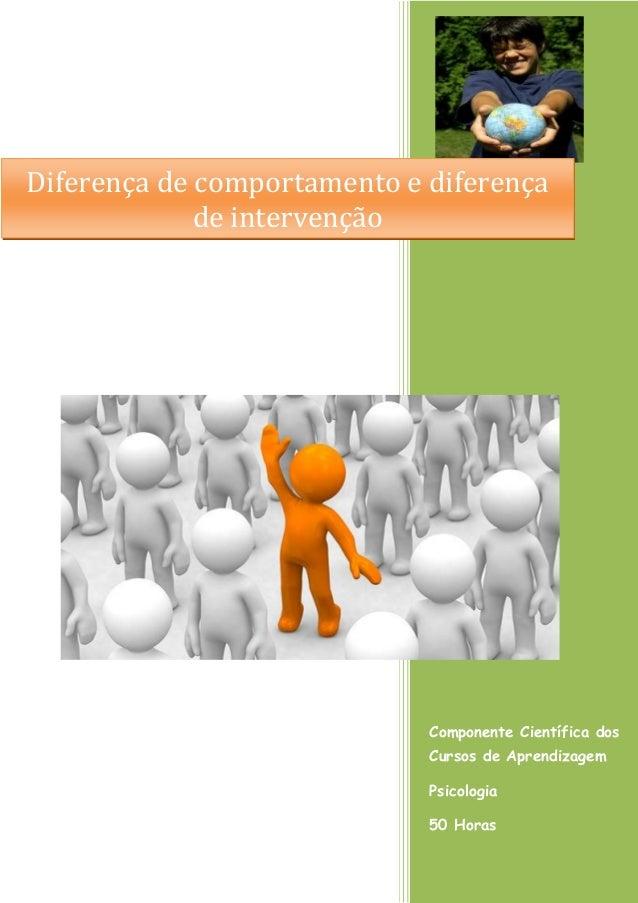 Componente Científica dos Cursos de Aprendizagem  Psicologia  50 Horas  Diferença de comportamento e diferença de interven...