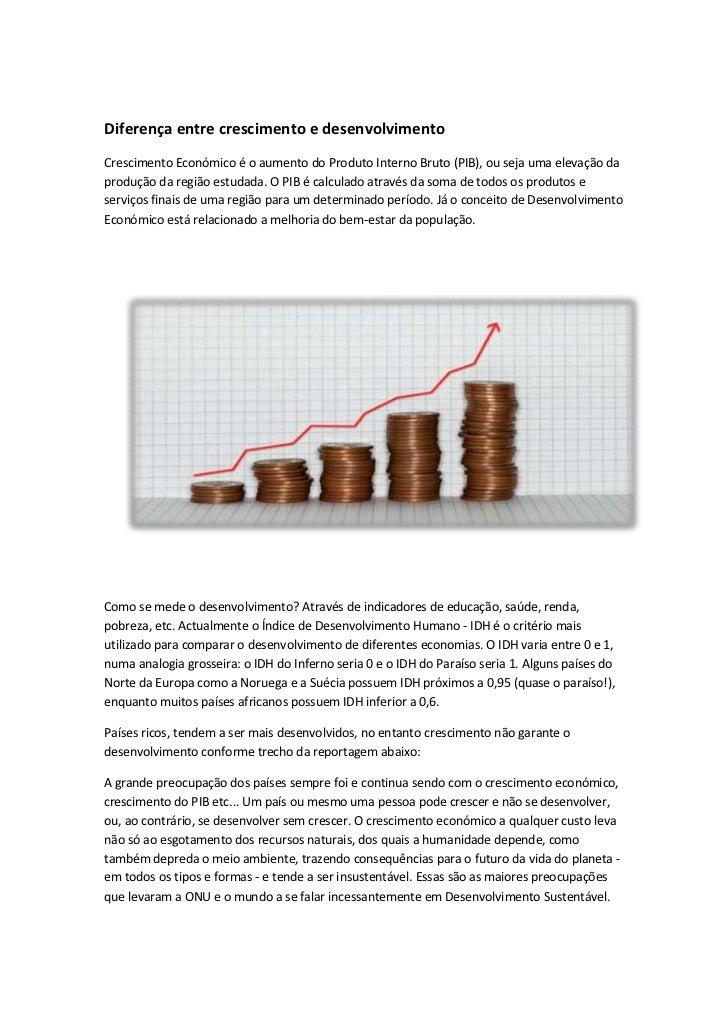 Diferença entre crescimento e desenvolvimentoCrescimento Económico é o aumento do Produto Interno Bruto (PIB), ou seja uma...