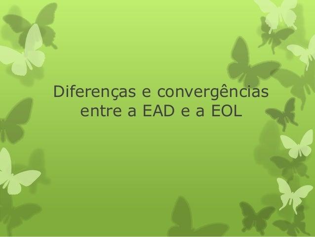 Diferenças e convergências entre a EAD e a EOL