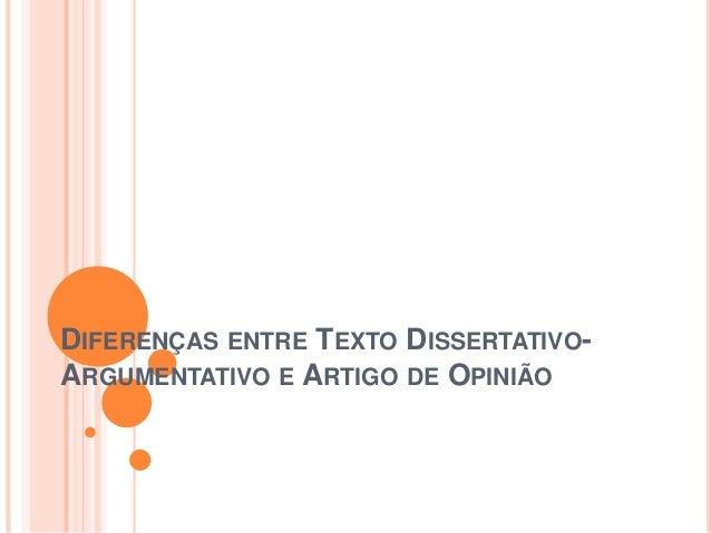 DIFERENÇAS ENTRE TEXTO DISSERTATIVO- ARGUMENTATIVO E ARTIGO DE OPINIÃO