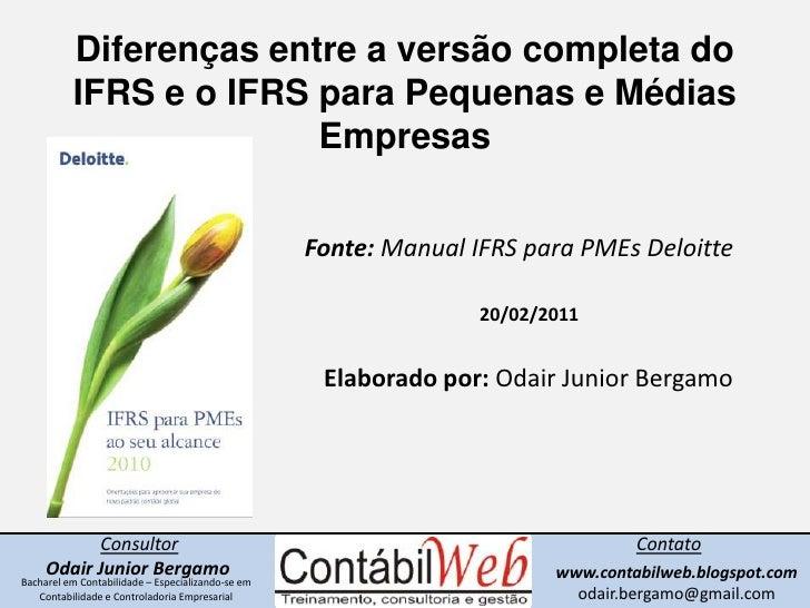 Diferenças entre a versão completa do IFRS e o IFRS para Pequenas e Médias Empresas<br />Fonte: Manual IFRS para PMEs Delo...