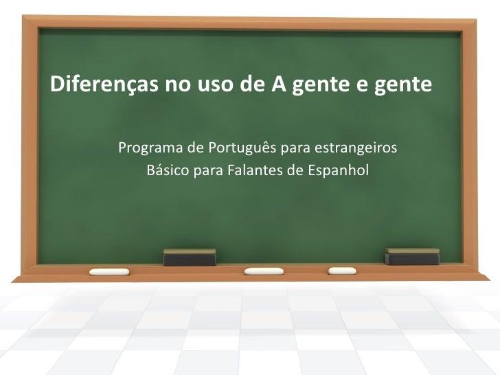 Diferenças no uso de A gente e gente      Programa de Português para estrangeiros          Básico para Falantes de Espanhol