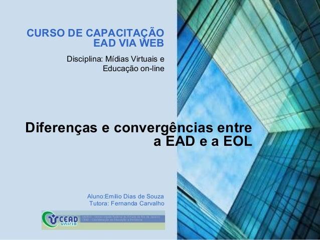 CURSO DE CAPACITAÇÃO          EAD VIA WEB      Disciplina: Mídias Virtuais e                 Educação on-lineDiferenças e ...