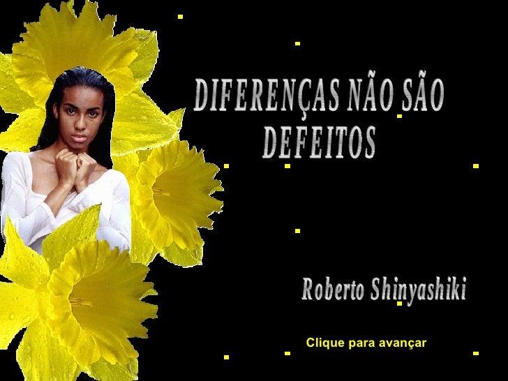 Roberto Shinyashiki DIFERENÇAS NÃO SÃO  DEFEITOS Clique para avançar