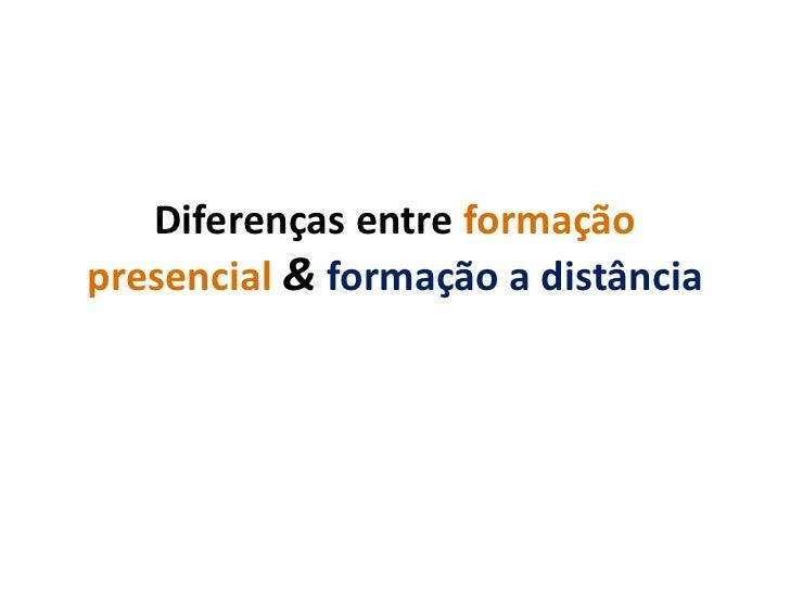 Diferenças entre formaçãopresencial & formação a distância