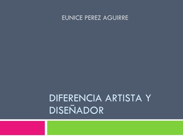 DIFERENCIA ARTISTA Y DISEÑADOR EUNICE PEREZ AGUIRRE