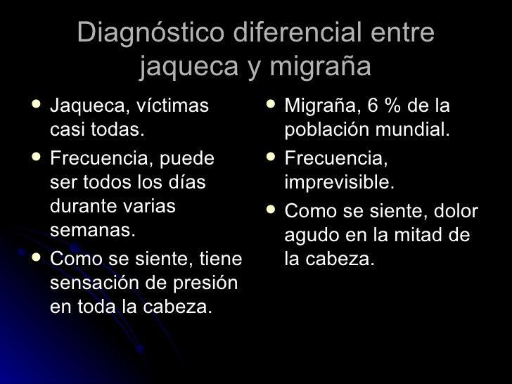 Diagnóstico diferencial entre jaqueca y migraña <ul><li>Jaqueca, víctimas casi todas. </li></ul><ul><li>Frecuencia, puede ...