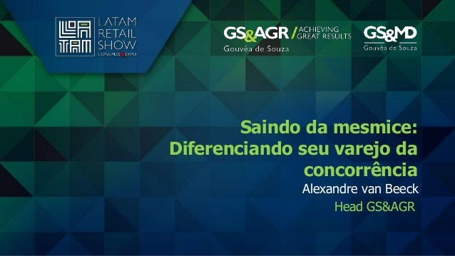 Head GS&AGR Saindo da mesmice: Diferenciando seu varejo da concorrência Alexandre van Beeck