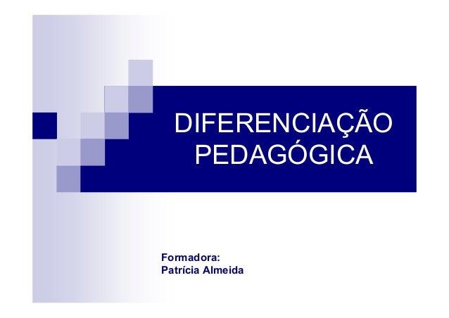 DIFERENCIAÇÃO PEDAGÓGICA Formadora: Patrícia Almeida