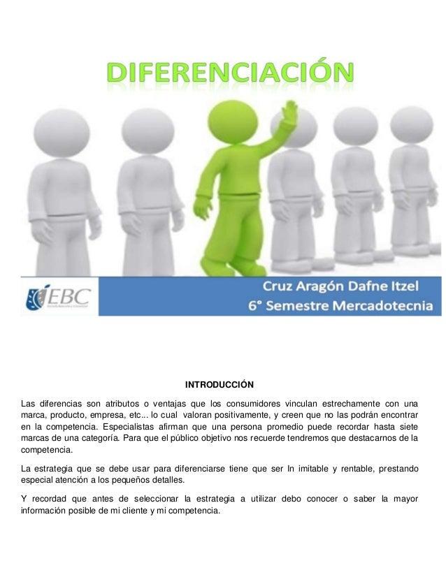 INTRODUCCIÓN Las diferencias son atributos o ventajas que los consumidores vinculan estrechamente con una marca, producto,...