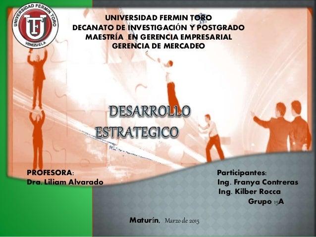 UNIVERSIDAD FERMIN TORO DECANATO DE INVESTIGACIÓN Y POSTGRADO MAESTRÍA EN GERENCIA EMPRESARIAL GERENCIA DE MERCADEO PROFES...