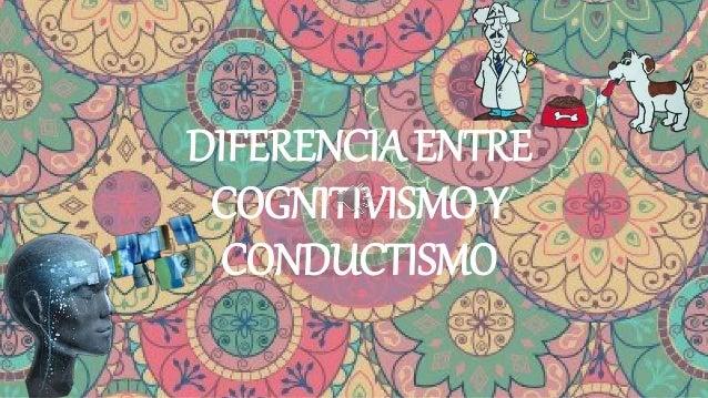 DIFERENCIA ENTRE COGNITIVISMO Y CONDUCTISMO