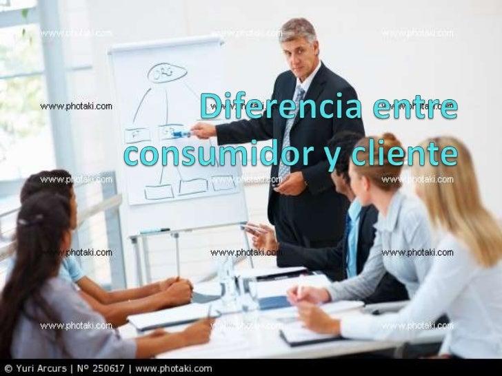 Diferencia entre consumidor y cliente<br />