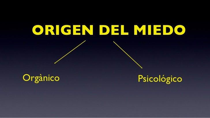 ORIGEN DEL MIEDO Orgànico Psicológico