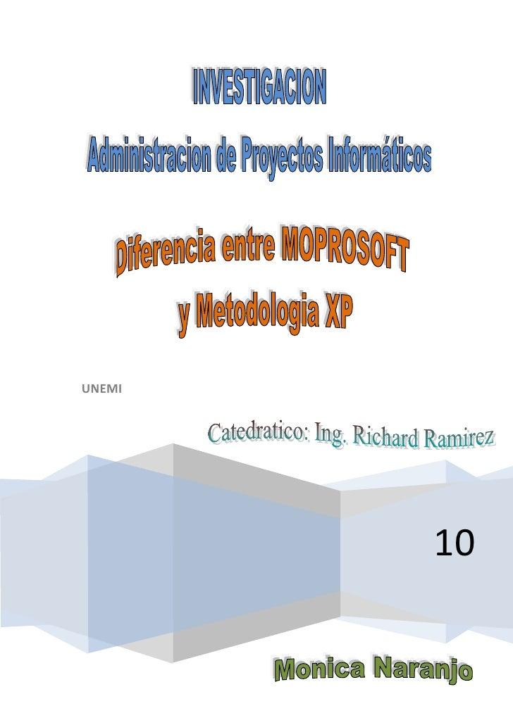2010UNEMI<br />DIFERENCIA ENTRE METODOLOGÍA XP EXTREME PROGRAMMING Y ESTILO MOPROSOFT<br />Estructuras de ambas metodologí...