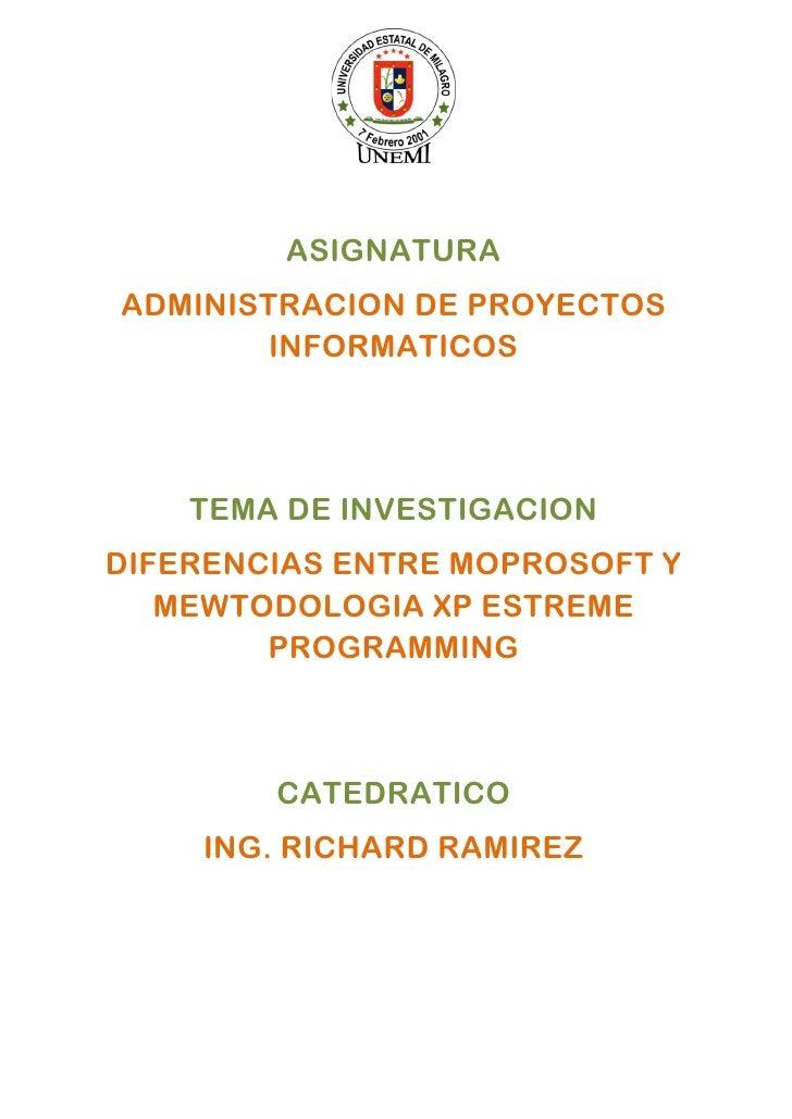 ASIGNATURA ADMINISTRACION DE PROYECTOS         INFORMATICOS         TEMA DE INVESTIGACION DIFERENCIAS ENTRE MOPROSOFT Y   ...