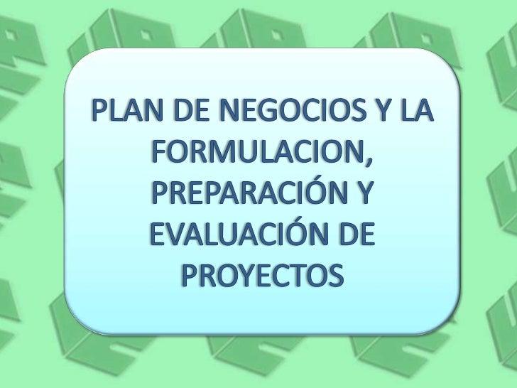 PLAN DE NEGOCIOS Y LA FORMULACION, PREPARACIÓN Y EVALUACIÓN DE PROYECTOS<br />
