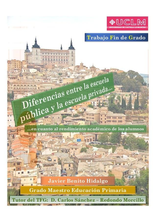 Trabajo Fin de Grado …en cuanto al rendimiento académico de los alumnos Javier Benito Hidalgo Grado Maestro Educación Prim...
